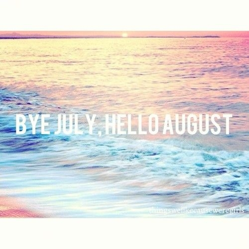 113013-Bye-July-Hello-August